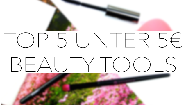Top 5 unter 5 Beauty Tools